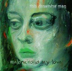this_drowning_man_-_melancholia_my_love