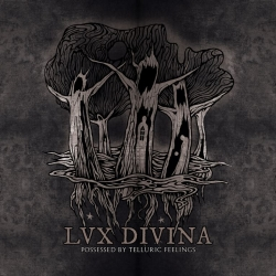 lux divina - possesed by telluric feelings